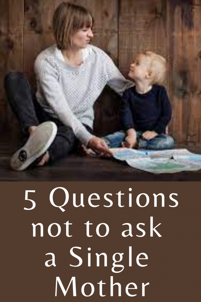 5 Questions not to ask a single mother