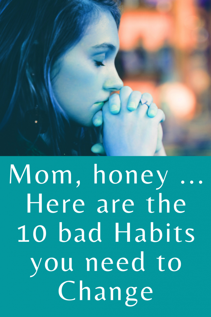 Mom, honey ... Here are the 10 bad habits you need to change