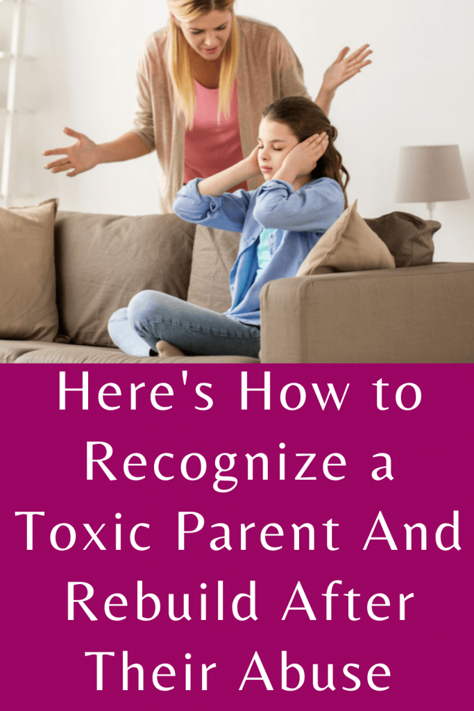Here's how to recognize a toxic parent and rebuild after their abuse